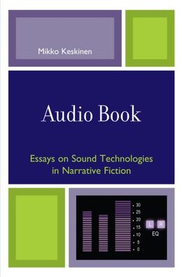 Book Audio Book: Essays on Sound Technologies in Narrative Fiction by Mikko Keskinen