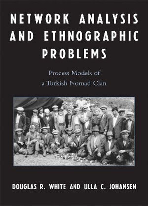 Network Analysis and Ethnographic Problems: Process Models of a Turkish  Nomad Clan