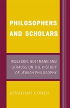 Philosophers and Scholars: Wolfson, Guttmann and Strauss on the History of Jewish Philosophy