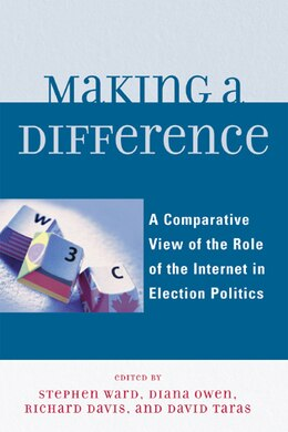 Book Making a Difference: A Comparative View of the Role of the Internet in Election Politics by Richard Davis