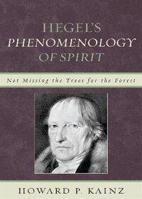 Hegel's Phenomenology of Spirit: Not Missing the Trees for the Forest