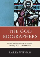 The God Biographers: Our Changing Image of God from Job to the Present
