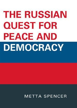 The Russian Quest for Peace and Democracy by Metta Spencer