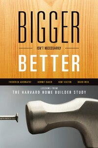 Bigger Isn't Necessarily Better: Lessons from the Harvard Home Builder Study