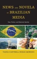 News And Novela In Brazilian Media: Fact, Fiction, And National Identity