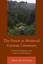 The Forest In Medieval German Literature: Ecocritical Readings From A Historical Perspective