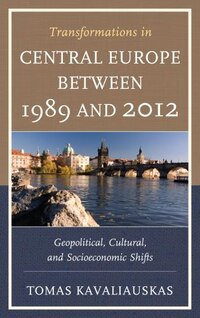 Transformations In Central Europe Between 1989 And 2012: Geopolitical, Cultural, And Socioeconomic…