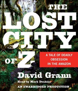 Book The Lost City Of Z: A Tale Of Deadly Obsession In The Amazon by David Grann