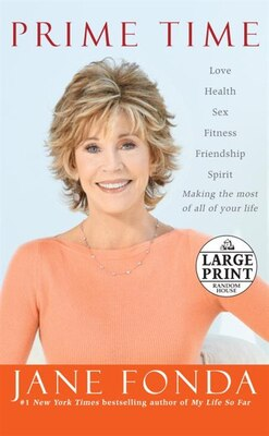 Book Prime Time: Love, Health, Sex, Fitness, Friendship, Spirit--making The Most Of All Of Your Life by Jane Fonda