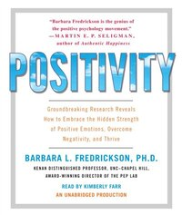Positivity: Groundbreaking Research Reveals How To Embrace The Hidden Strength Of Positive Emotions…