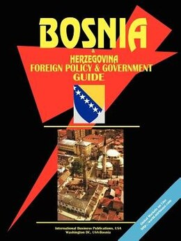 Book Bosnia and Herzegovina Foreign Policy and Government Guide by .. International Business Publications