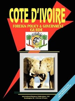Book Cote D'Ivoire Foreign Policy and Government Guide by .. International Business Publications