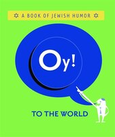 Oy! to the World!: A Book Of Jewish Humor