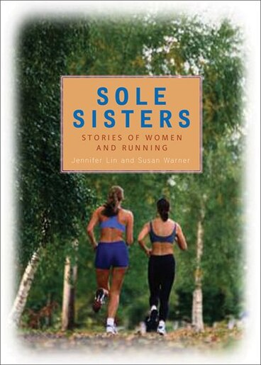 Sole Sisters: Stories of Women and Running by Jennifer Lin