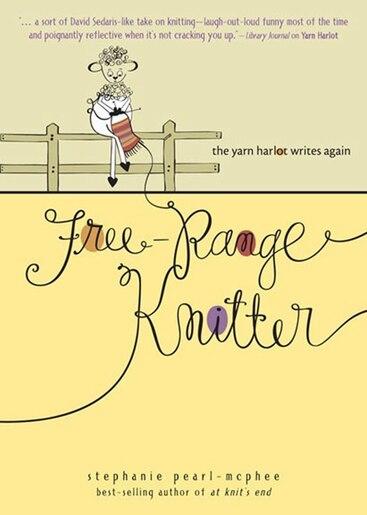 Free-Range Knitter: The Yarn Harlot Writes Again by Stephanie Pearl-McPhee