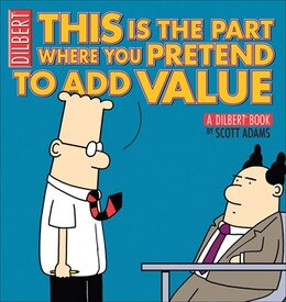 Book This Is the Part Where You Pretend to Add Value: A Dilbert Book by Scott Adams