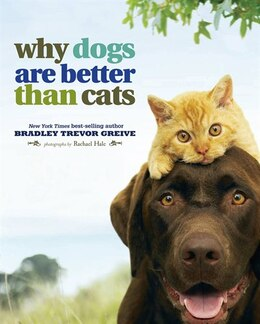Book Why Dogs Are Better Than Cats by BRADLEY TREVOR GREIVE