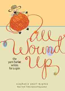 All Wound Up: The Yarn Harlot Writes for a Spin by S Pearlmcphee
