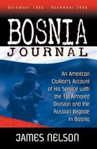 Bosnia Journal: An American Civilian's Account of His Service with the 1st Armored Division and the