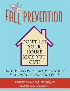 Fall Prevention: Don't Let Your House Kick You Out! by Gail Davies