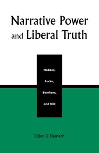 Narrative Power and Liberal Truth: Hobbes, Locke, Bentham, and Mill