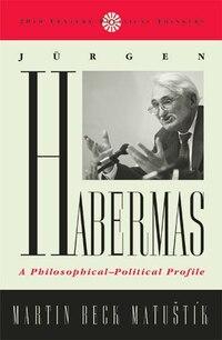 Jurgen Habermas: A Philosophical-Political Profile