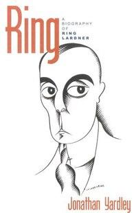 Ring: A Biography of Ring Lardner