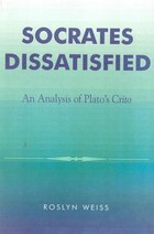 Socrates Dissatisfied: An Analysis of Plato's Crito