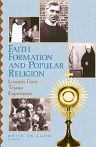 Faith Formation and Popular Religion: Lessons from the Tejano Experience