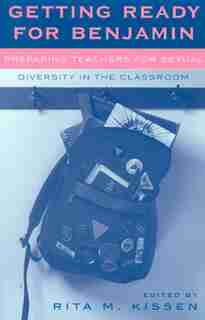 Getting Ready for Benjamin: Preparing Teachers for Sexual Diversity in the Classroom by Rita M. Kissen
