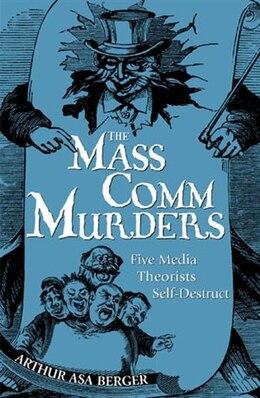 Book The Mass Comm Murders: Five Media Theorists Self-Destruct by Arthur Asa Berger