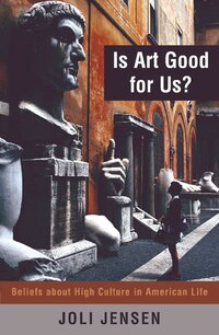 Is Art Good for Us?: Beliefs about High Culture in American Life
