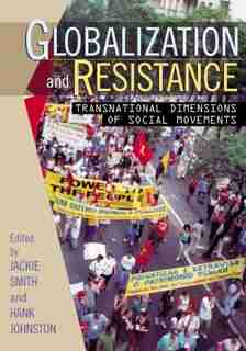 Globalization and Resistance: Transnational Dimensions of Social Movements by Jackie Smith