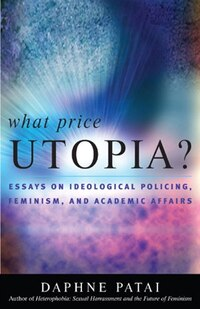 What Price Utopia?: Essays on Ideological Policing, Feminism, and Academic Affairs