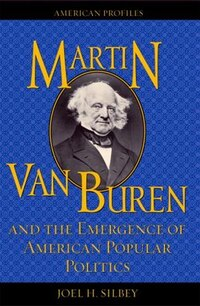 Martin Van Buren And The Emergence Of American Popular Politics