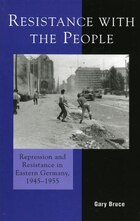 Resistance with the People: Repression and Resistance in Eastern Germany 1945-1955