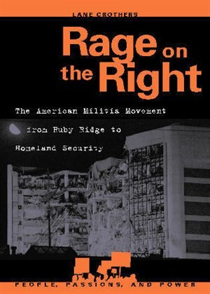 Rage on the Right: The American Militia Movement from Ruby Ridge to Homeland Security by Lane Crothers