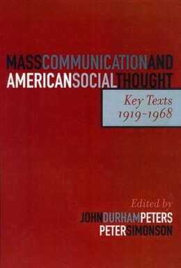 Book Mass Communication and American Social Thought: Key Texts, 1919-1968 by John Durham Peters