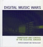 Digital Music Wars: Ownership and Control of the Celestial Jukebox