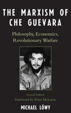 The Marxism of Che Guevara: Philosophy, Economics, Revolutionary Warfare