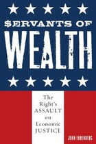 Servants of Wealth: The Right's Assault on Economic Justice