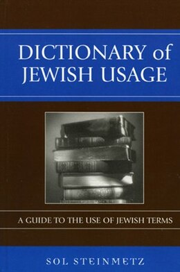 Book Dictionary of Jewish Usage: A Guide to the Use of Jewish Terms by Sol Steinmetz