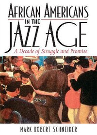 African Americans in the Jazz Age: A Decade of Struggle and Promise