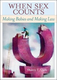 When Sex Counts: Making Babies And Making Law