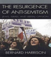 The Resurgence of Anti-Semitism: Jews, Israel, and Liberal Opinion