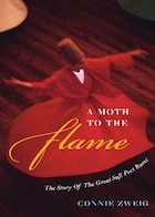 A Moth to the Flame: The Story Of The Great Sufi Poet Rumi