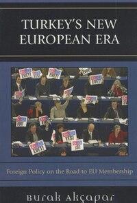 Turkey's New European Era: Foreign Policy on the Road to EU Membership
