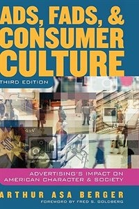 Book Ads, Fads, and Consumer Culture: Advertising's Impact on American Character and Society by Arthur Asa Berger