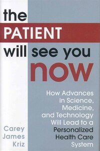 The Patient Will See You Now: How Advances in Science, Medicine, and Technology Will Lead to a…