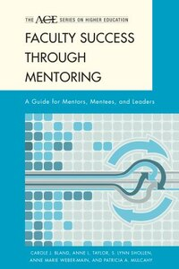 Faculty Success Through Mentoring: A Guide for Mentors, Mentees, and Leaders